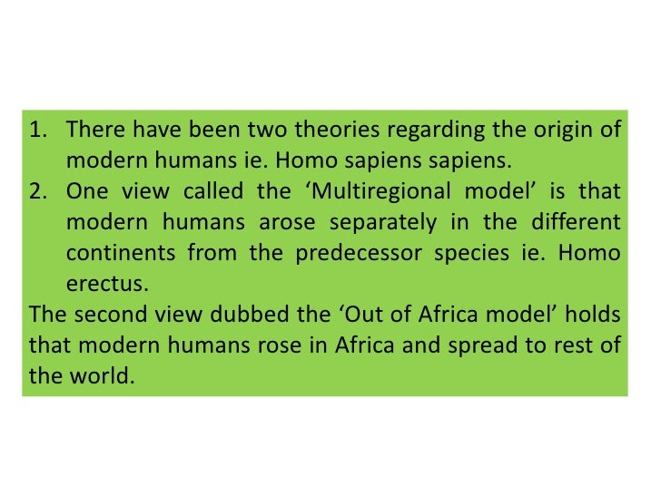 two theories about the origin of modern humans Discoveries breathe new life into human origins two recent anthropological studies support the theory that modern humans the two strongest origin theories.