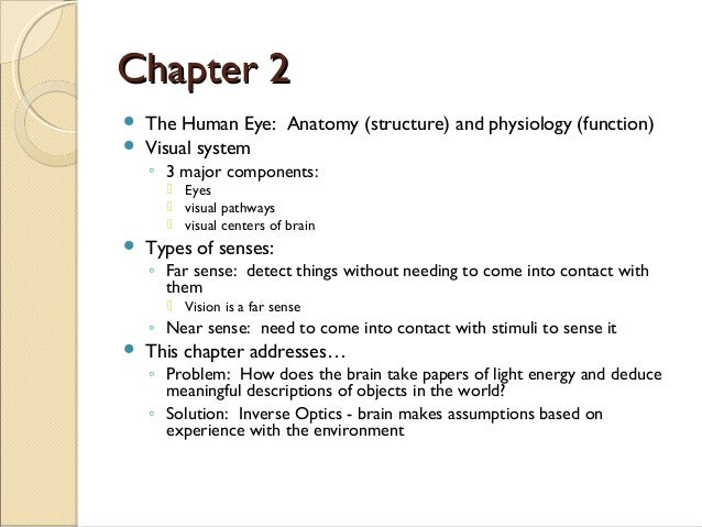 Chapter 2Chapter 2  The Human Eye: Anatomy (structure) and physiology (function)  Visual system ◦ 3 major components:  ...