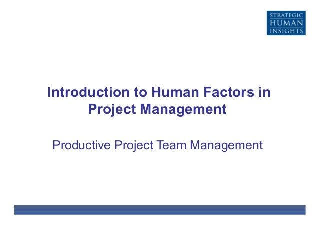 Introduction to Human Factors in Project Management Productive Project Team Management