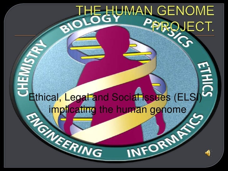 THE HUMAN GENOME PROJECT.<br /> Ethical, Legal and Social issues (ELSI) implicating the human genome<br />