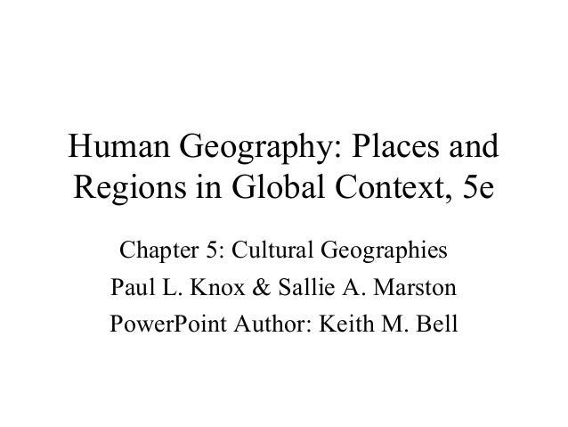 Human Geography: Places and Regions in Global Context, 5e Chapter 5: Cultural Geographies Paul L. Knox & Sallie A. Marston...