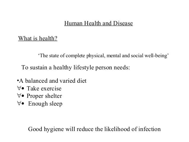 Human Health and DiseaseWhat is health?        'The state of complete physical, mental and social well-being' To sustain a...