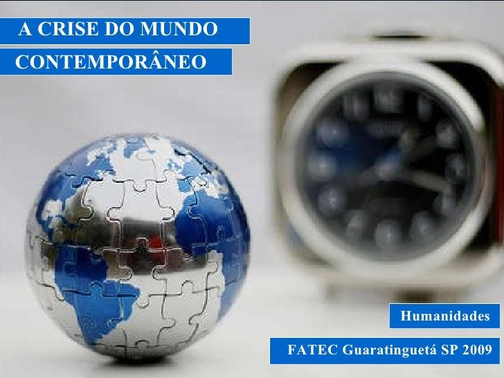 FATEC Guaratinguetá SP 2009  A CRISE DO MUNDO  Humanidades  CONTEMPORÂNEO