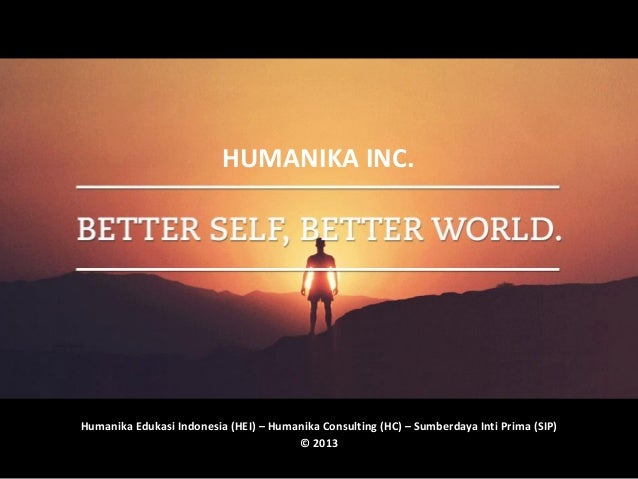 Humanika Edukasi Indonesia (HEI) – Humanika Consulting (HC) – Sumberdaya Inti Prima (SIP)© 2013HUMANIKA INC.