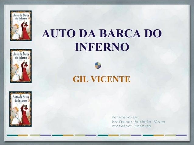 AUTO DA BARCA DO INFERNO GIL VICENTE Referências: Professor Antônio Alves Professor Charles