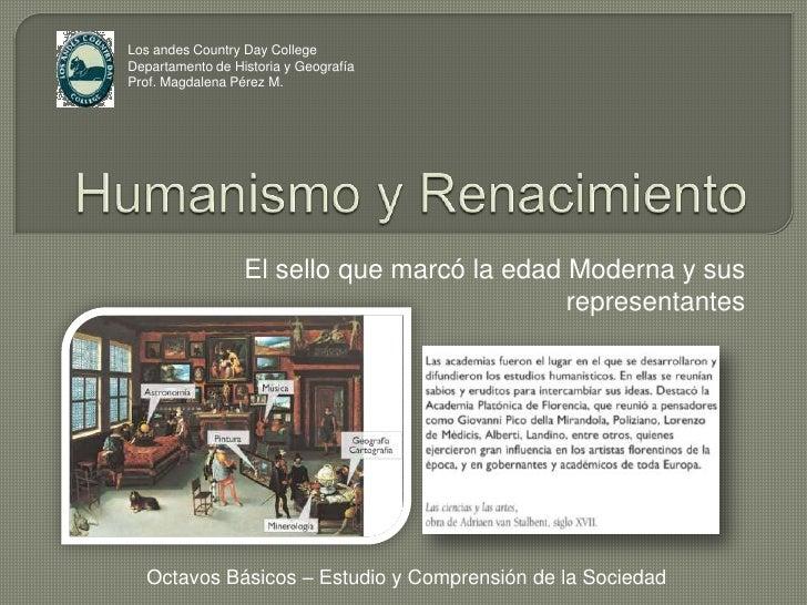 Humanismo y Renacimiento<br />El sello que marcó la edad Moderna y sus representantes<br />Los andes Country Day College<b...