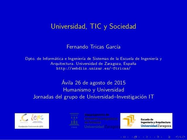 Universidad, TIC y Sociedad Fernando Tricas Garc´ıa Dpto. de Inform´atica e Ingenier´ıa de Sistemas de la Escuela de Ingen...