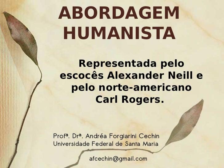 ABORDAGEM      HUMANISTA          Representada pelo       escocês Alexander Neill e         pelo norte-americano          ...