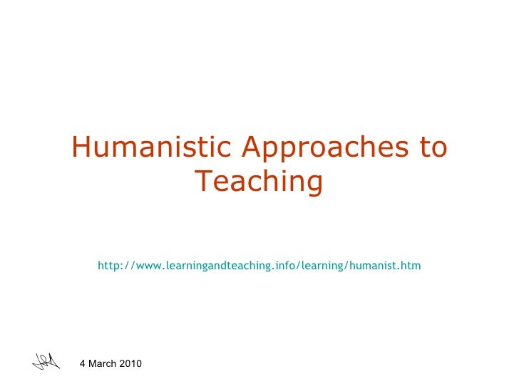 Humanistic Approaches to Teaching http://www.learningandteaching.info/learning/humanist.htm