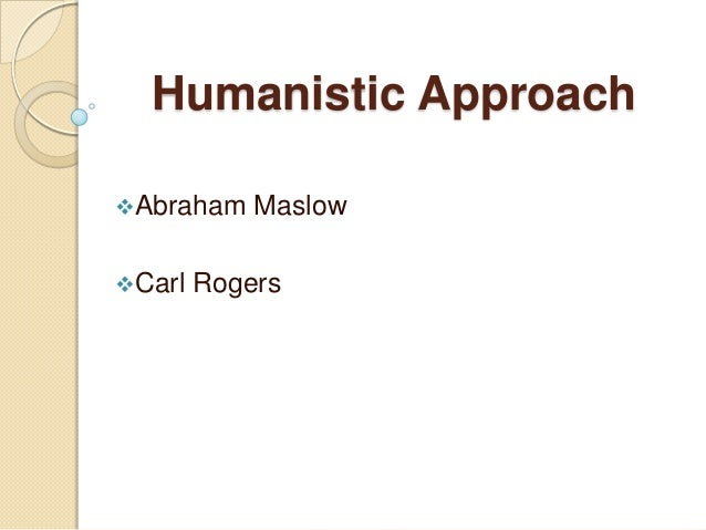 Humanistic ApproachAbraham    MaslowCarl   Rogers
