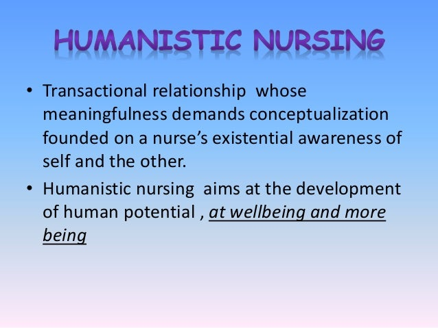 humanistic nursing Nursing theory and research the nursing theory page is a collaborative effort by an international group we are interested in developing a collection of resources about nursing theories throughout the world.