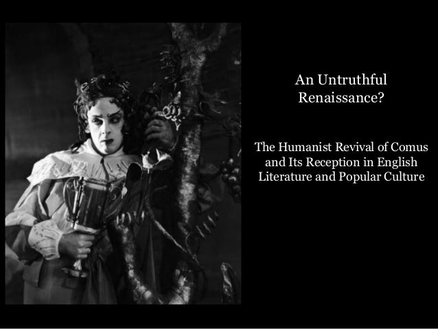 An Untruthful       Renaissance?The Humanist Revival of Comus and Its Reception in EnglishLiterature and Popular Culture