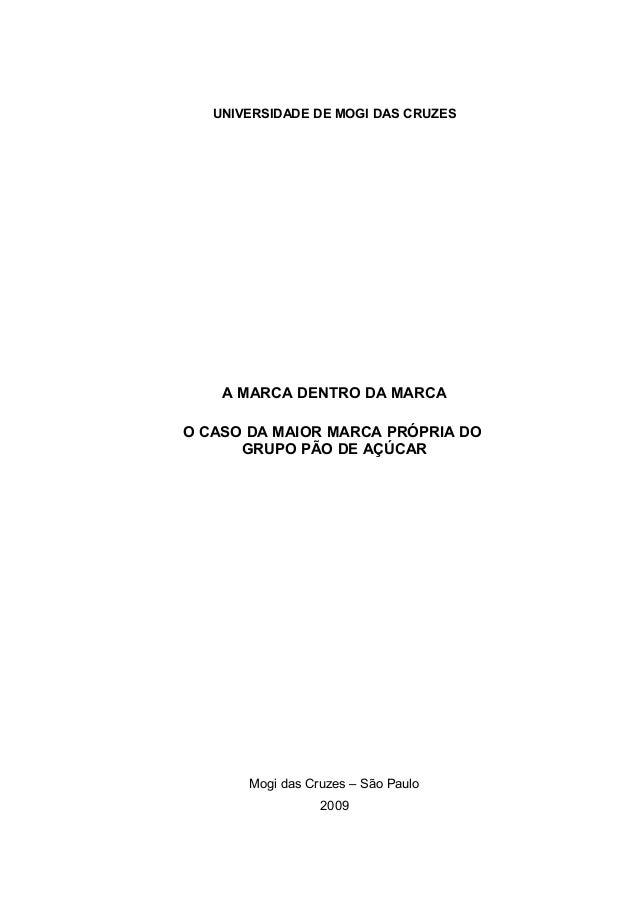 UNIVERSIDADE DE MOGI DAS CRUZES A MARCA DENTRO DA MARCA O CASO DA MAIOR MARCA PRÓPRIA DO GRUPO PÃO DE AÇÚCAR Mogi das Cruz...