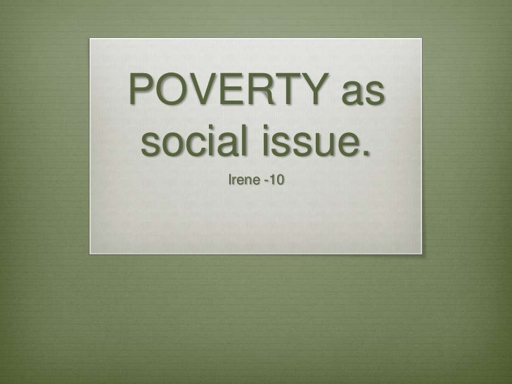 POVERTY as social issue.<br />Irene -10<br />