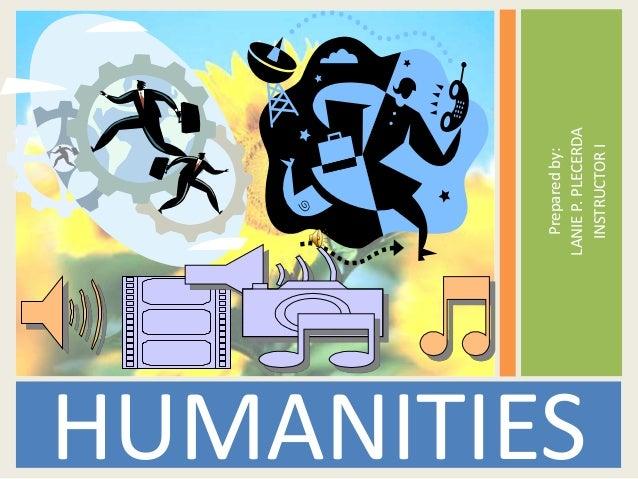 HUMANITIES Preparedby: LANIEP.PLECERDA INSTRUCTORI