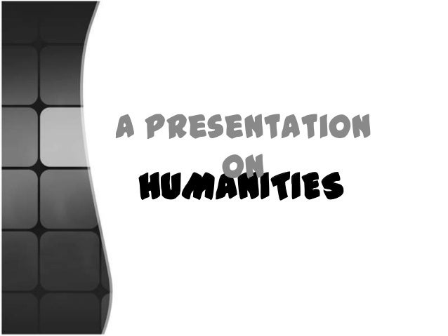 A Presentation on  HUMANITIES