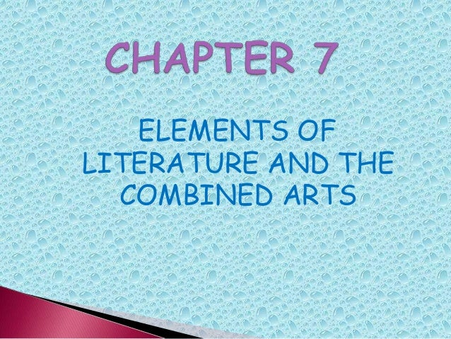 ELEMENTS OF LITERATURE AND THE COMBINED ARTS