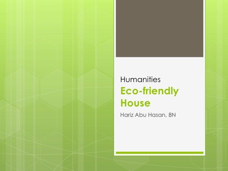 HumanitiesEco-friendlyHouseHariz Abu Hasan, 8N