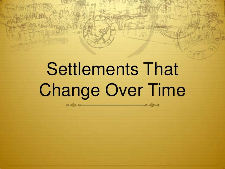 Settlements That Change Over Time