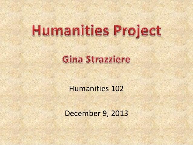 Humanities 102  December 9, 2013