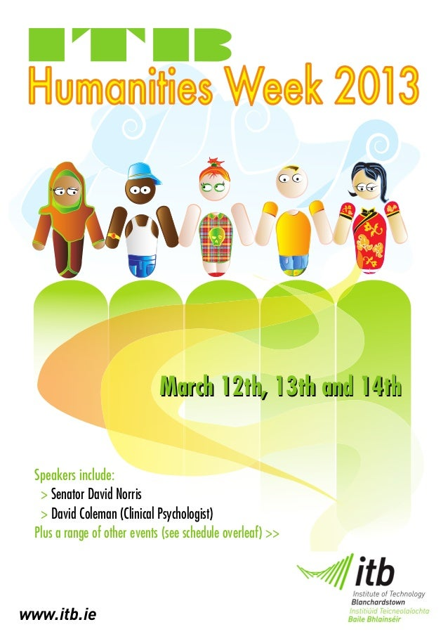 Humanities Week 2013                              March 12th, 13th and 14th  Speakers include:   > Senator David Norris   ...