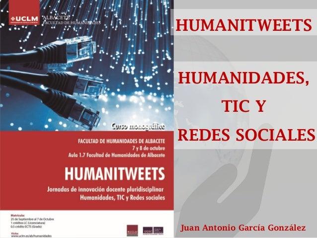 HUMANIDADES,  TIC Y  REDES SOCIALES  Juan Antonio García González  HUMANITWEETS
