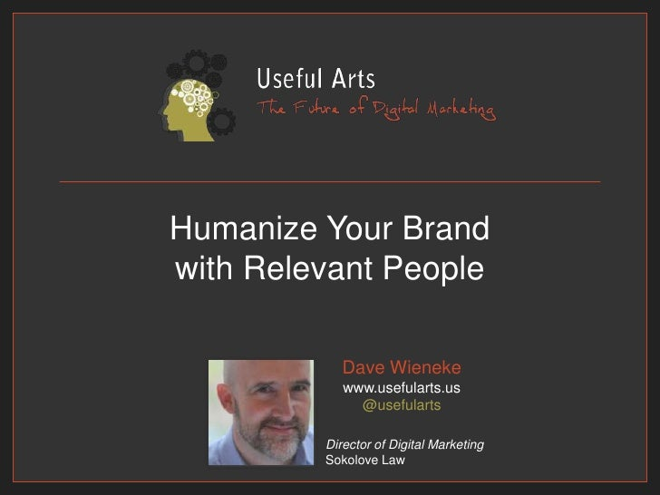 Humanize Your Brand with Relevant People<br />Dave Wienekewww.usefularts.us@usefularts<br />Director of Digital Marketing<...