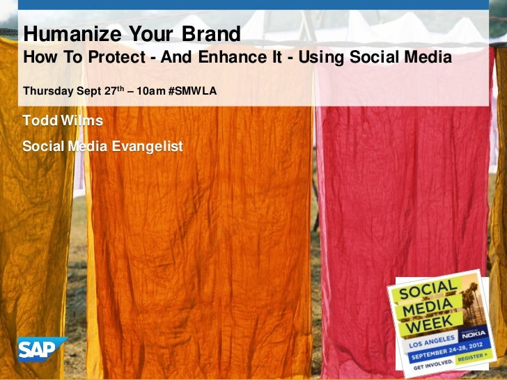 Humanize Your BrandHow To Protect - And Enhance It - Using Social MediaThursday Sept 27th – 10am #SMWLATodd WilmsSocial Me...