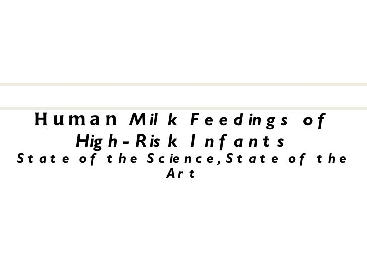 Human  Milk Feedings of High-Risk Infants State of the Science, State of the Art