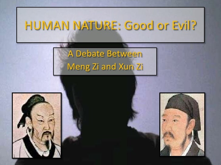HUMAN NATURE: Good or Evil?<br />A Debate Between <br />MengZi and XunZi<br />