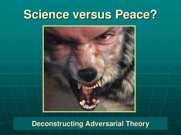 Science versus Peace? Deconstructing Adversarial Theory
