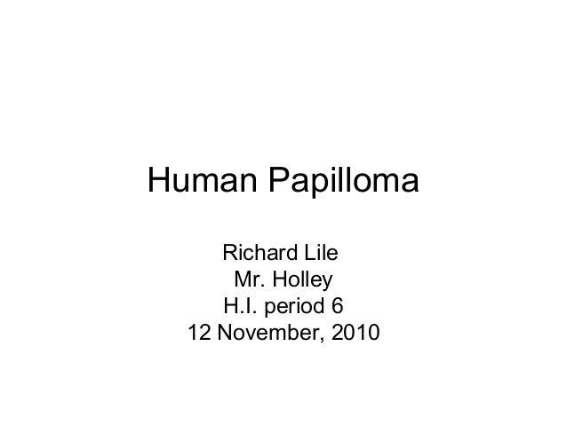 Human Papilloma Richard Lile Mr. Holley H.I. period 6 12 November, 2010