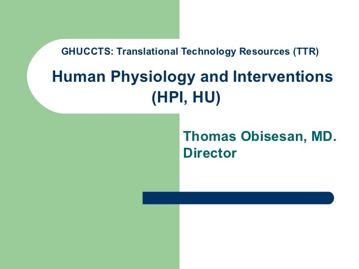 GHUCCTS: Translational Technology Resources (TTR)    Human Physiology and Interventions (HPI, HU)   Thomas Obisesan, MD. D...