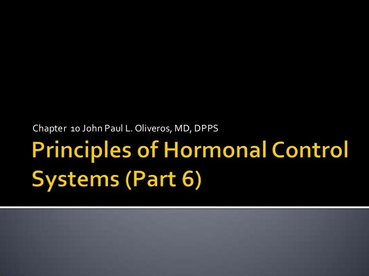 Principles of Hormonal Control Systems (Part 6)<br />Chapter  10 John Paul L. Oliveros, MD, DPPS<br />