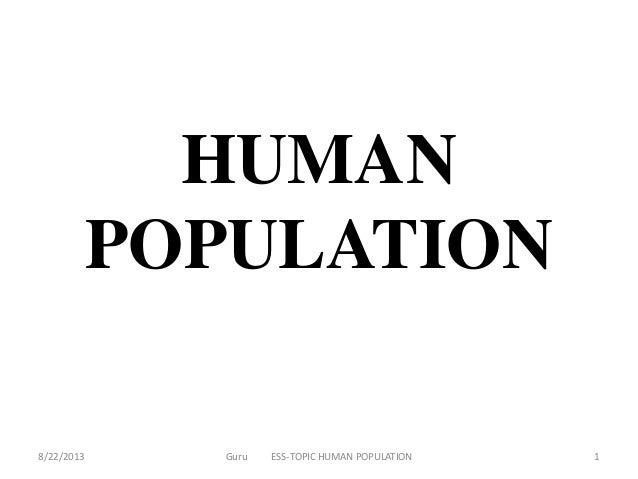 HUMAN POPULATION 8/22/2013  Guru  ESS-TOPIC HUMAN POPULATION  1
