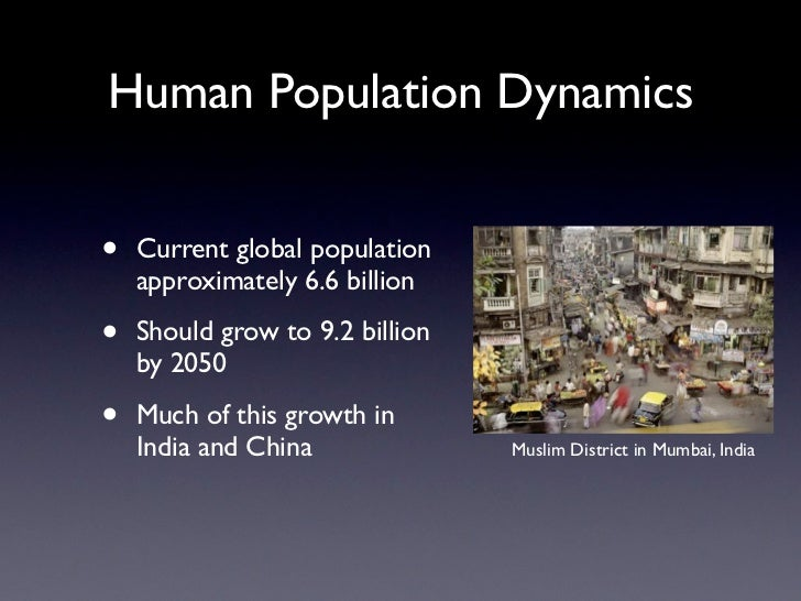 Human Population Dynamics•   Current global population    approximately 6.6 billion•   Should grow to 9.2 billion    by 20...