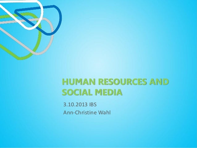 HUMAN RESOURCES AND SOCIAL MEDIA 3.10.2013 IBS Ann-Christine Wahl