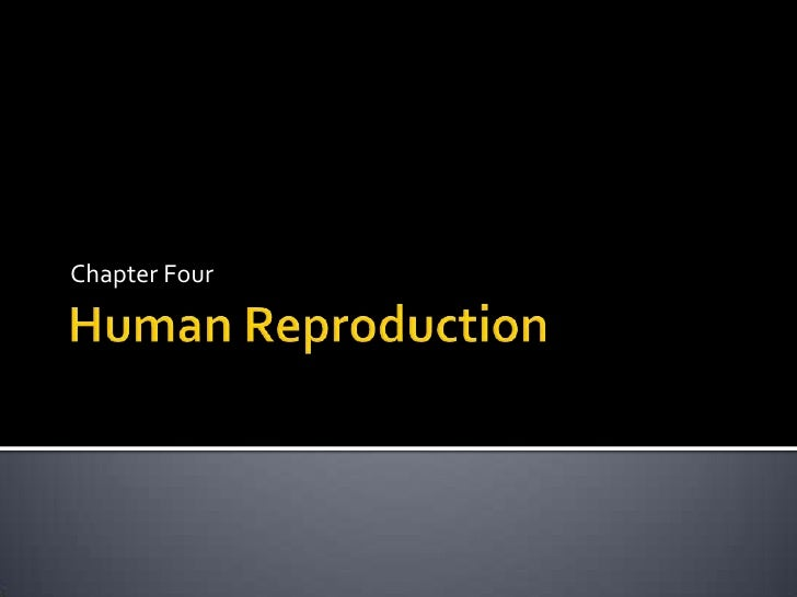 Human Reproduction<br />Chapter Four<br />