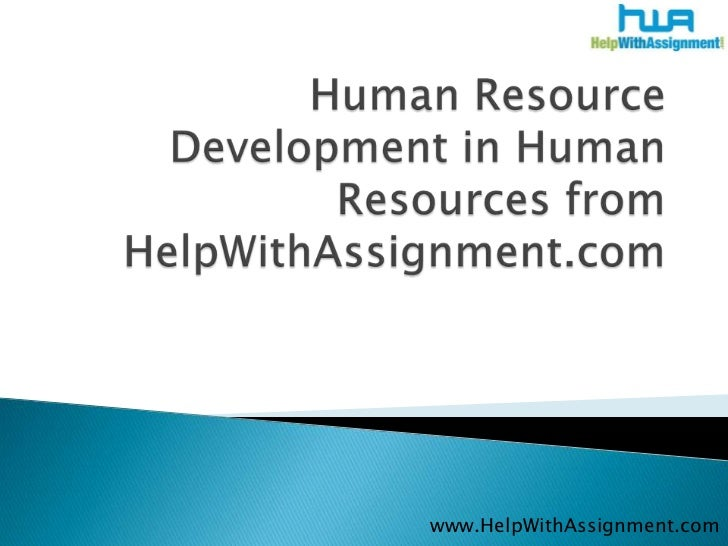 Human Resource Development in Human Resources from HelpWithAssignment.com<br />www.HelpWithAssignment.com<br />