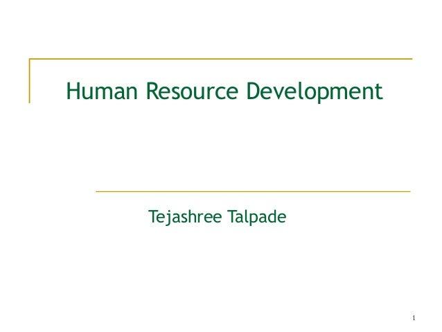 1 Human Resource Development Tejashree Talpade