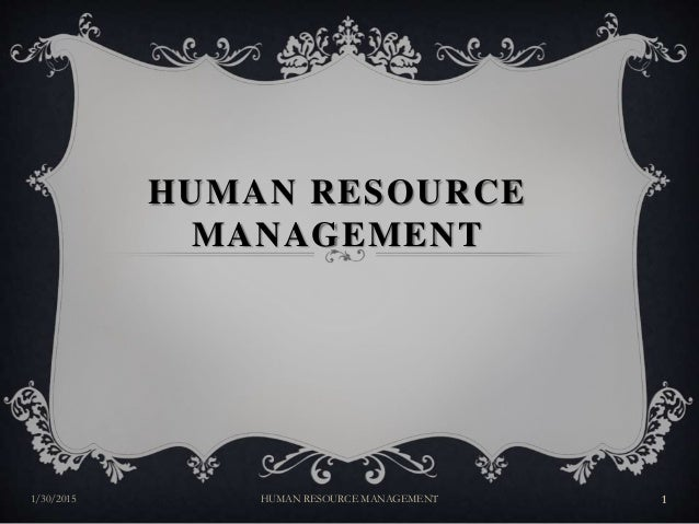 HUMAN RESOURCE MANAGEMENT 1/30/2015 1HUMAN RESOURCE MANAGEMENT