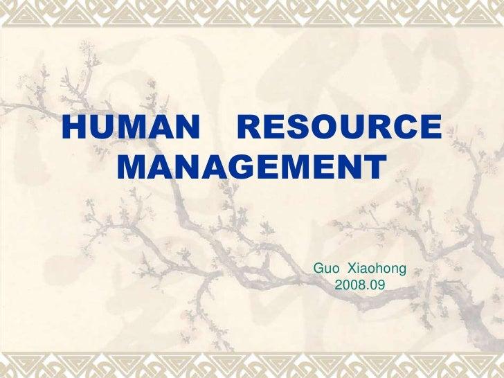 HUMAN RESOURCE  MANAGEMENT         Guo Xiaohong           2008.09