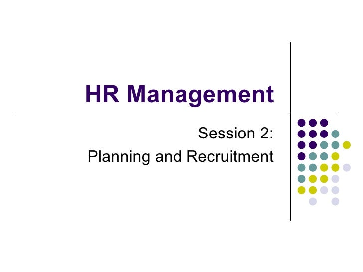 HR Management  Session 2:  Planning and Recruitment
