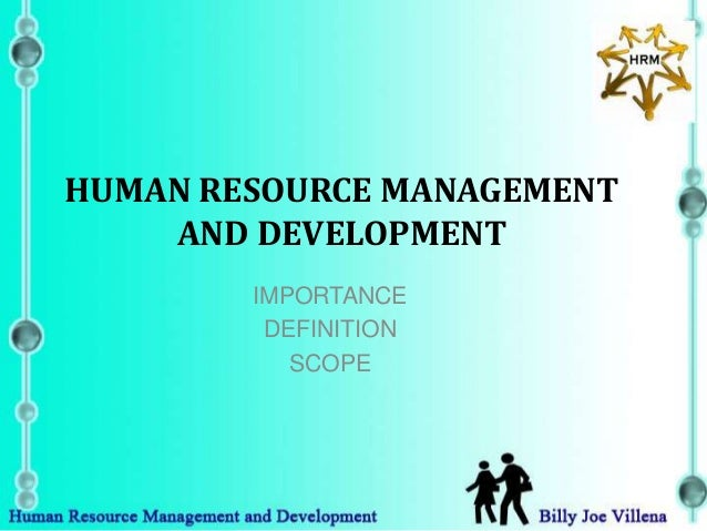 HUMAN RESOURCE MANAGEMENT    AND DEVELOPMENT        IMPORTANCE         DEFINITION           SCOPE