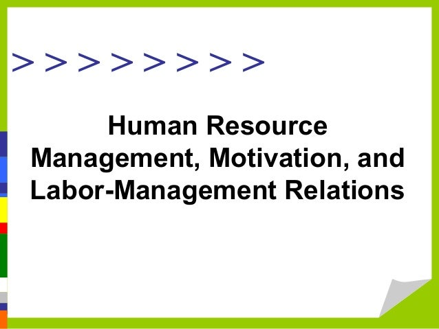 managing effective labor relations Employers must also be respected and accorded the right to manage their  business  a good industrial relations system must encompass effective labor  dispute.