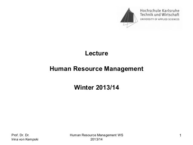 Lecture Human Resource Management Winter 2013/14  Prof. Dr. Dr. Irina von Kempski  Human Resource Management WS 2013/14  1