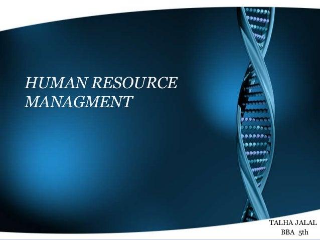 HUMAN RESOURCE MANAGMENT TALHA JALAL BBA 5th5th