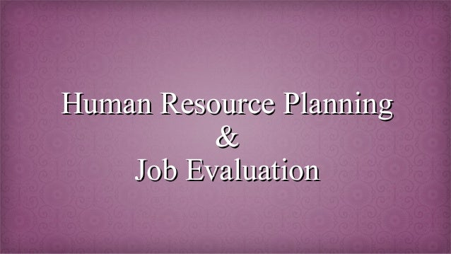 Human resource planning and Job Evaluation