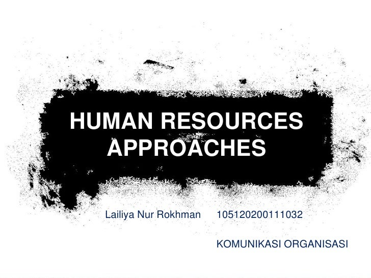 HUMAN RESOURCES  APPROACHES  Lailiya Nur Rokhman   105120200111032                        KOMUNIKASI ORGANISASI