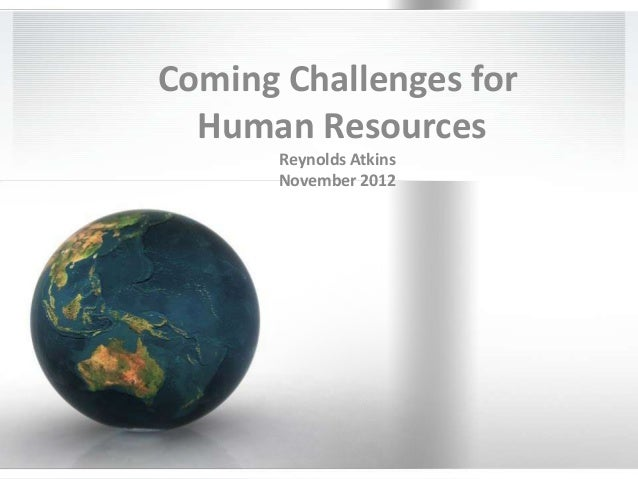 Coming Challenges for  Human Resources       Reynolds Atkins       November 2012